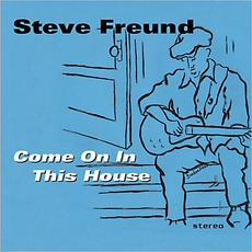 Come On In This House mp3 Album by Steve Freund