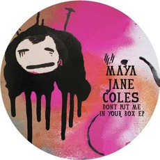 Dont Put Me In Your Box EP by Maya Jane Coles
