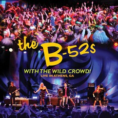 With The Wild Crowd! (Live In Athens, GA) by The B-52s