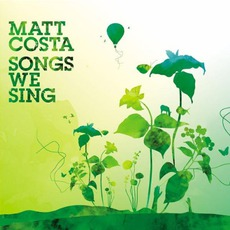 Songs We Sing mp3 Album by Matt Costa