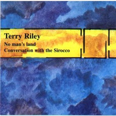 No Mans Land & Conversation With The Sirocco mp3 Artist Compilation by Terry Riley