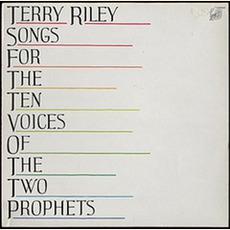 Songs For The Ten Voices Of The Two Prophets mp3 Album by Terry Riley