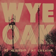 My Neighbor / My Creator mp3 Album by Wye Oak