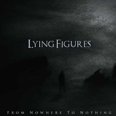 From Nowhere To Nothing by Lying Figures