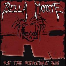 As The Reasons Die by Bella Morte