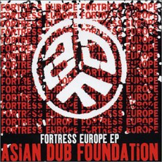 Fortress Europe EP by Asian Dub Foundation