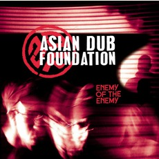 Enemy Of The Enemy (Re-Issue) by Asian Dub Foundation