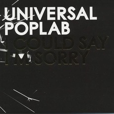 I Could Say I'm Sorry by Universal Poplab