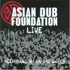 Live: Keep Bangin' On The Walls by Asian Dub Foundation