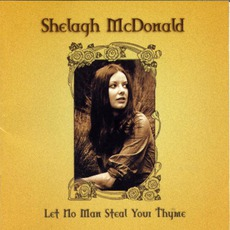 Let No Man Steal Your Thyme: The Shelagh McDonald Collection