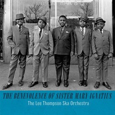 The Benevolence Of Sister Mary Ignatius mp3 Album by Lee Thompson's Ska Orchestra