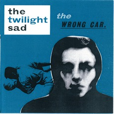 The Wrong Car mp3 Album by The Twilight Sad