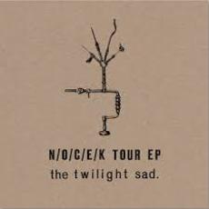 N/O/C/E/K Tour EP mp3 Album by The Twilight Sad