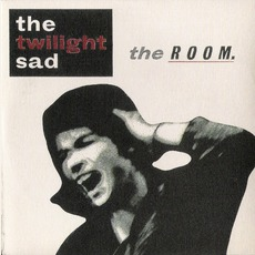 The Room mp3 Album by The Twilight Sad