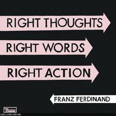 Right Thoughts, Right Words, Right Action mp3 Album by Franz Ferdinand