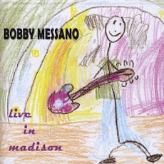 Live In Madison by Bobby Messano