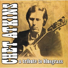A Tribute To Bluegrass by Chet Atkins
