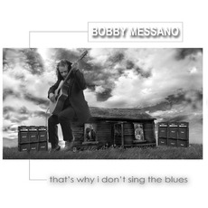 That's Why I Don't Sing The Blues by Bobby Messano