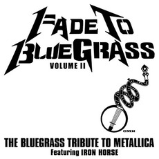 Fade To Bluegrass, Volume II: The Bluegrass Tribute To Metallica mp3 Album by Iron Horse