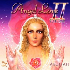 Angel Love II: Sublime mp3 Album by Aeoliah