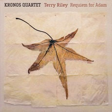 Terry Riley: Requiem For Adam / Philosopher's Hand (Kronos Quartet) mp3 Album by Terry Riley