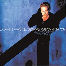 The Complete John Waite, Vol. One: Falling Backwards