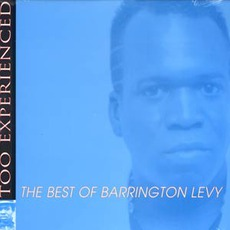 Too Experienced... The Best Of Barrington Levy by Barrington Levy