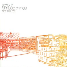 Simple Things: Remixes mp3 Remix by Zero 7