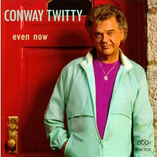 Even Now by Conway Twitty