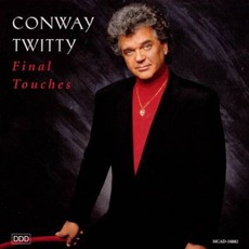 Final Touches by Conway Twitty