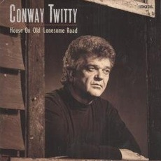 House On Old Lonesome Road by Conway Twitty