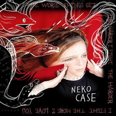 The Worse Things Get, The Harder I Fight, The Harder I Fight, The More I Love You mp3 Album by Neko Case