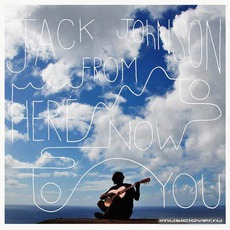 From Here To Now To You mp3 Album by Jack Johnson