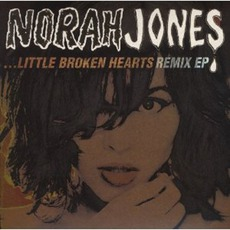 Little Broken Hearts Remix EP mp3 Album by Norah Jones