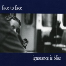 Ignorance Is Bliss mp3 Album by Face To Face