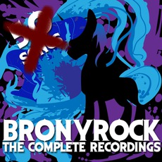 BronyRock: The Complete Recordings by M_Pallante