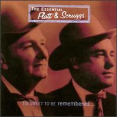The Essential Flatt & Scruggs: 'Tis Sweet To Be Remembered...