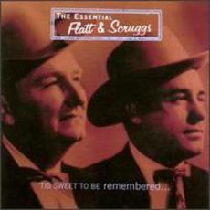 The Essential Flatt & Scruggs: 'Tis Sweet To Be Remembered... by Lester Flatt & Earl Scruggs