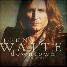 Downtown: Journey Of A Heart mp3 Album by John Waite