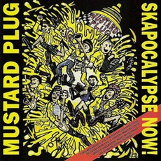 Skapocalypse Now! (Re-Issue) by Mustard Plug