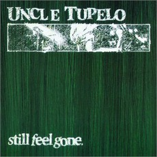 Still Feel Gone (Remastered) mp3 Album by Uncle Tupelo
