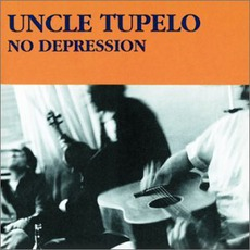 No Depression (Remastered) mp3 Album by Uncle Tupelo