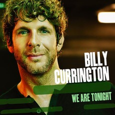 We Are Tonight mp3 Album by Billy Currington