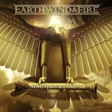 Now, Then & Forever (Spaecial Edition) mp3 Album by Earth, Wind & Fire