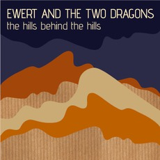 The Hills Behind The Hills mp3 Album by Ewert And The Two Dragons