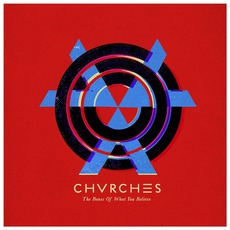 The Bones Of What You Believe (European Limited Edition) mp3 Album by CHVRCHES