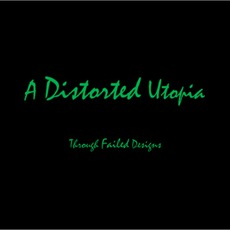 A Distorted Utopia III: Through Failed Designs by A Distorted Utopia