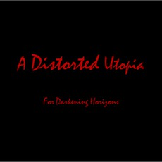 A Distorted Utopia II: For Darkening Horizons by A Distorted Utopia
