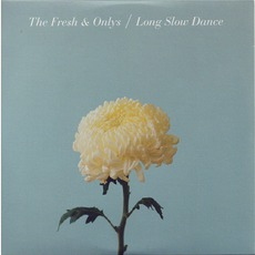 Long Slow Dance by The Fresh & Onlys