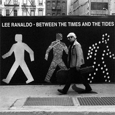 Between The Times And The Tides mp3 Album by Lee Ranaldo